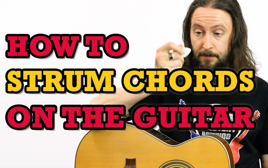 How To Strum Chords On The Guitar